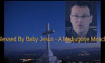 Blessed By Baby Jesus – A Medjugorje Miracle