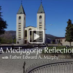 (Video) A Medjugorje Reflection With Father Edward A. Murphy